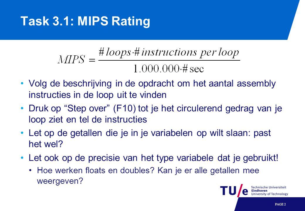 Task 3.1: MIPS Rating Volg de beschrijving in de opdracht om het aantal assembly instructies in de loop uit te vinden Druk op Step over (F10) tot je het circulerend gedrag van je loop ziet en tel de instructies Let op de getallen die je in je variabelen op wilt slaan: past het wel.