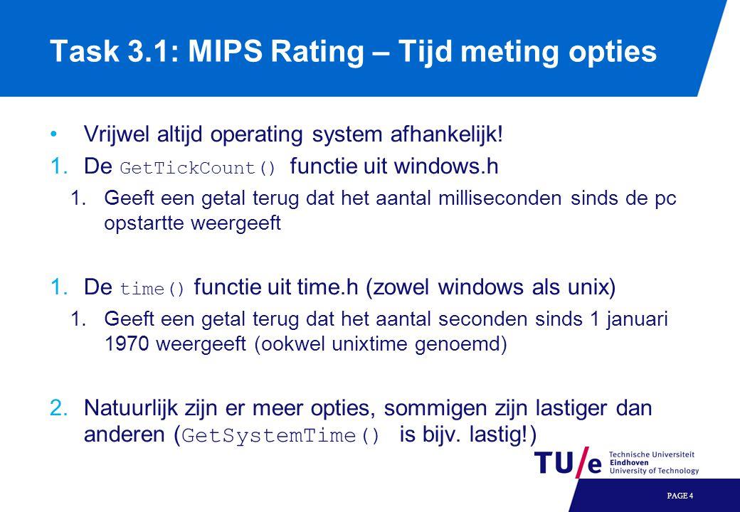 PAGE 4 Task 3.1: MIPS Rating – Tijd meting opties Vrijwel altijd operating system afhankelijk.