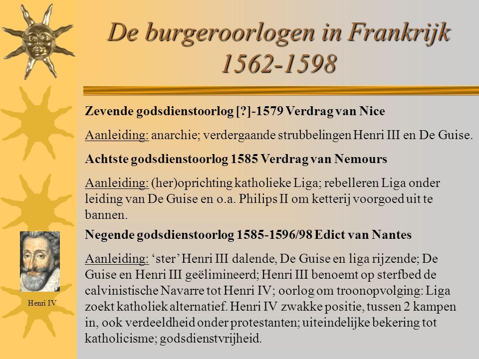 De burgeroorlogen in Frankrijk 1562-1598 Zevende godsdienstoorlog [?]-1579 Verdrag van Nice Aanleiding: anarchie; verdergaande strubbelingen Henri III en De Guise.
