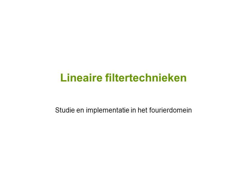 Lineaire filtertechnieken Studie en implementatie in het fourierdomein