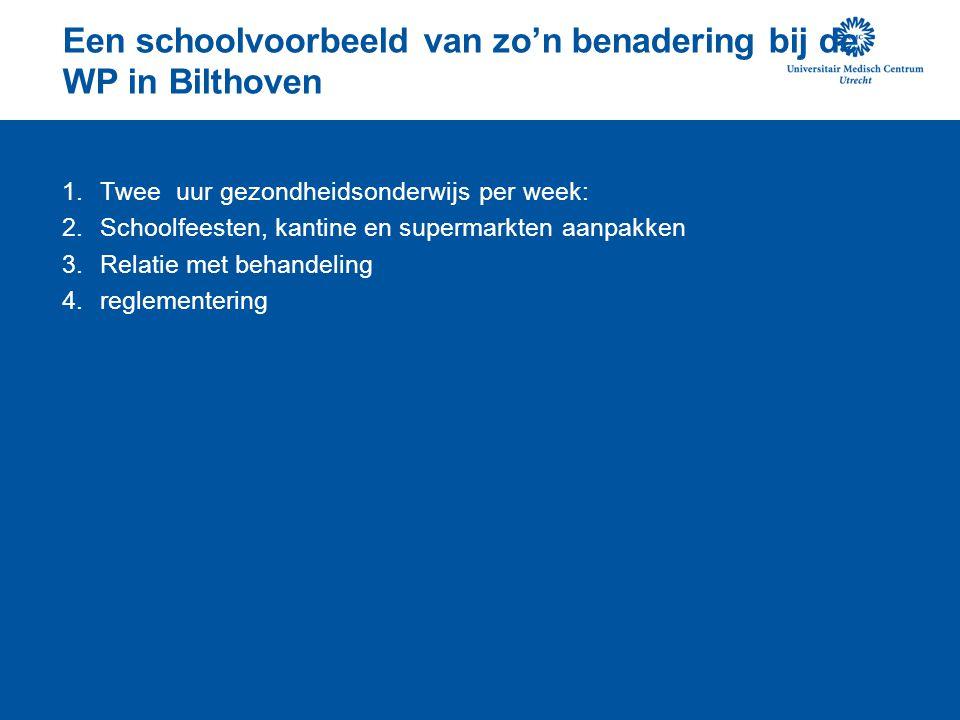 Een schoolvoorbeeld van zo'n benadering bij de WP in Bilthoven 1.Twee uur gezondheidsonderwijs per week: 2.Schoolfeesten, kantine en supermarkten aanpakken 3.Relatie met behandeling 4.reglementering