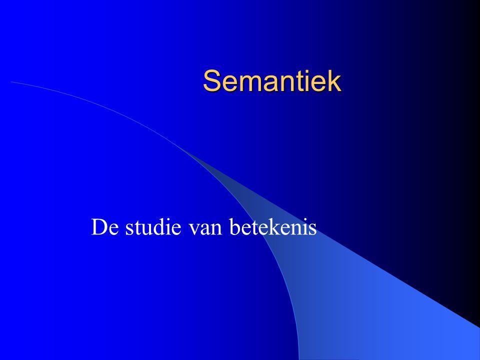 Semantiek in de taalkunde Voornaamste functie van taal: Communicatie, Informatieoverdracht.