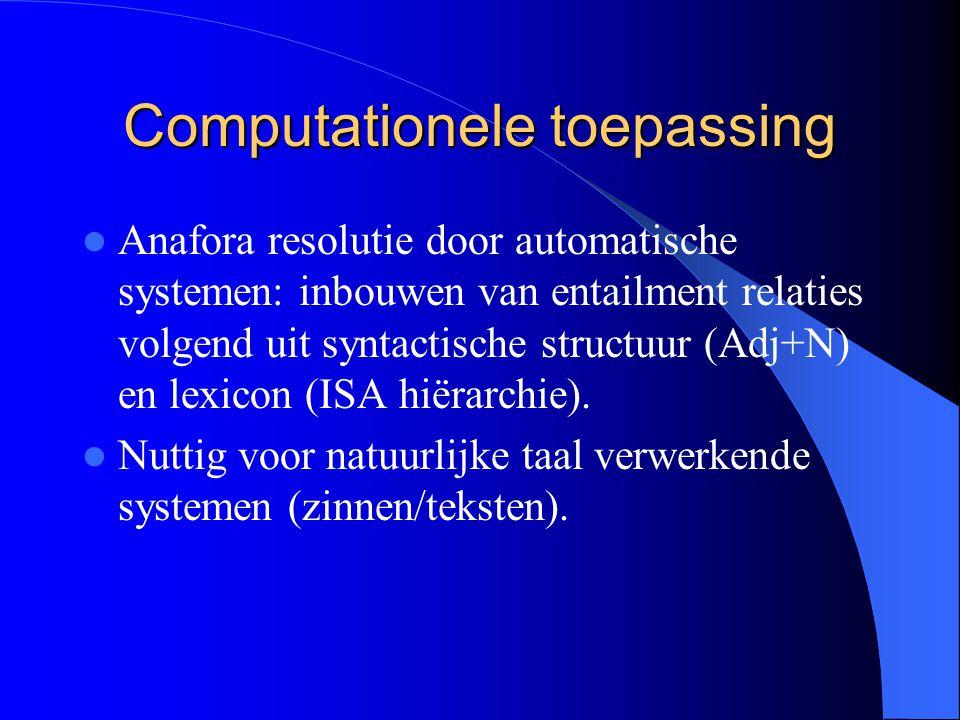 Computationele toepassing Anafora resolutie door automatische systemen: inbouwen van entailment relaties volgend uit syntactische structuur (Adj+N) en lexicon (ISA hiërarchie).