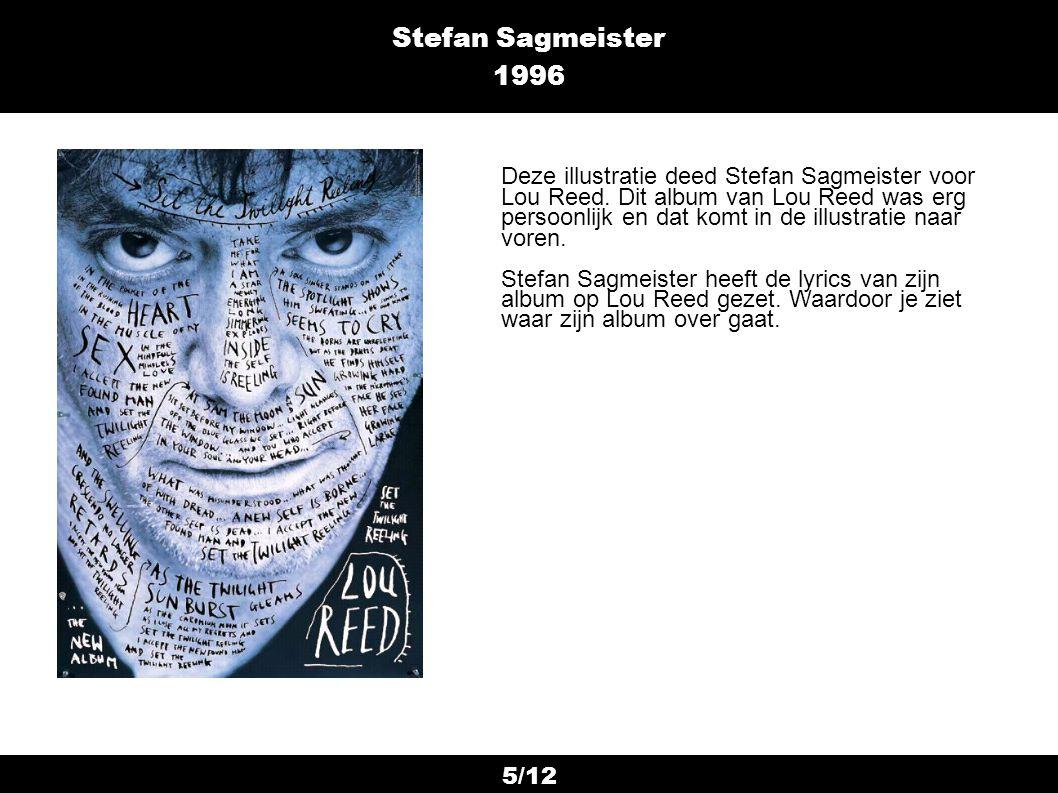 5/12 Stefan Sagmeister 1996 Deze illustratie deed Stefan Sagmeister voor Lou Reed. Dit album van Lou Reed was erg persoonlijk en dat komt in de illust