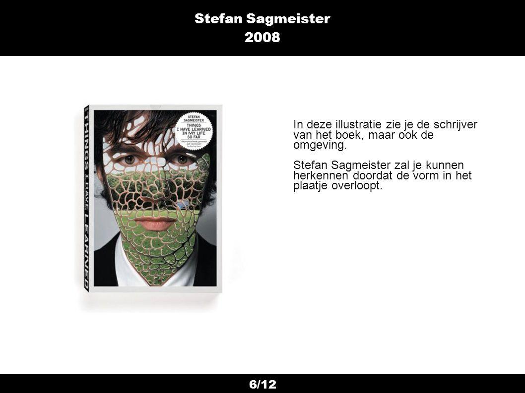 6/12 Stefan Sagmeister 2008 In deze illustratie zie je de schrijver van het boek, maar ook de omgeving. Stefan Sagmeister zal je kunnen herkennen door