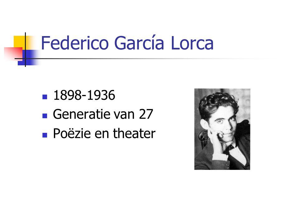 Federico García Lorca 1898-1936 Generatie van 27 Poëzie en theater