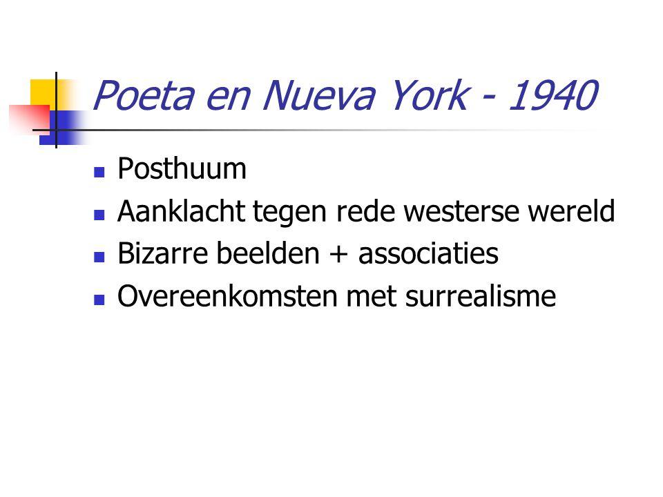 Poeta en Nueva York - 1940 Posthuum Aanklacht tegen rede westerse wereld Bizarre beelden + associaties Overeenkomsten met surrealisme