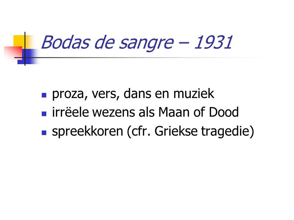 Bodas de sangre – 1931 proza, vers, dans en muziek irrëele wezens als Maan of Dood spreekkoren (cfr. Griekse tragedie)