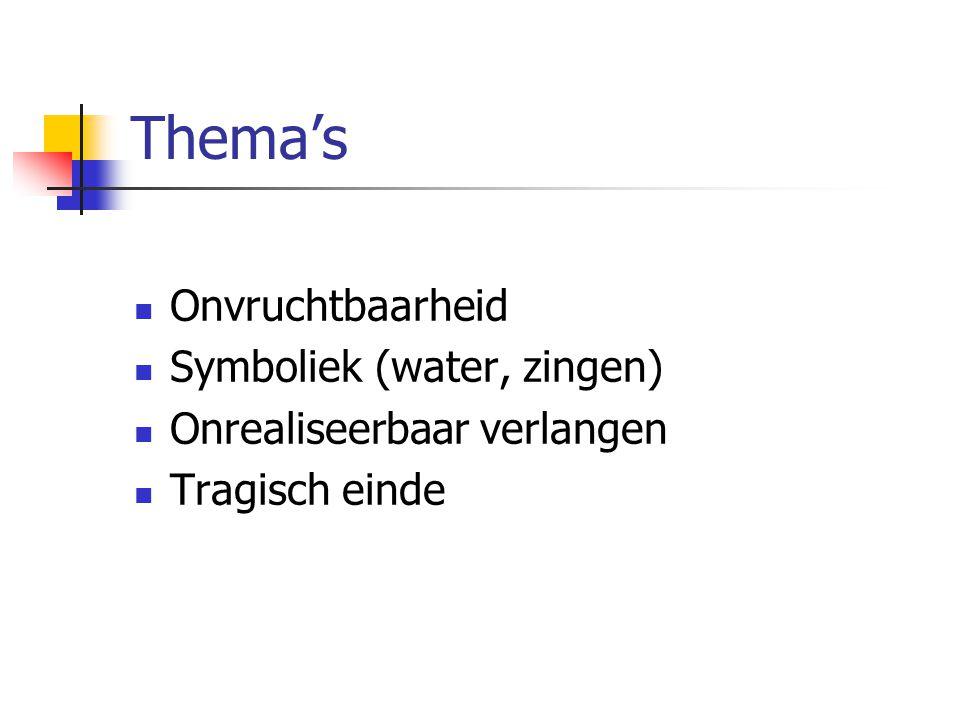 Thema's Onvruchtbaarheid Symboliek (water, zingen) Onrealiseerbaar verlangen Tragisch einde