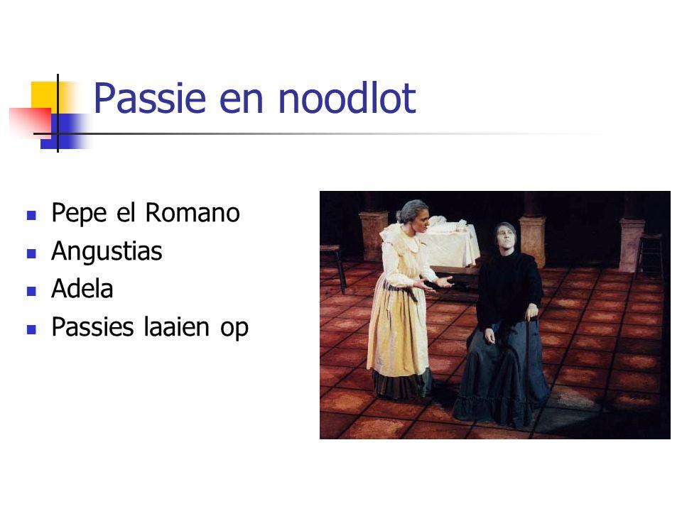 Passie en noodlot Pepe el Romano Angustias Adela Passies laaien op