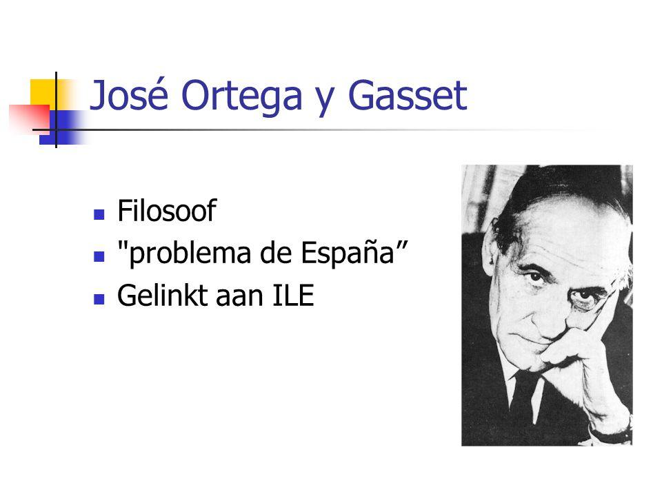 José Ortega y Gasset Filosoof problema de España Gelinkt aan ILE