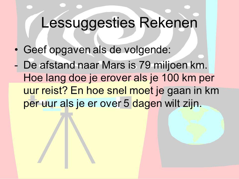 Lessuggesties Rekenen Geef opgaven als de volgende: -De afstand naar Mars is 79 miljoen km. Hoe lang doe je erover als je 100 km per uur reist? En hoe