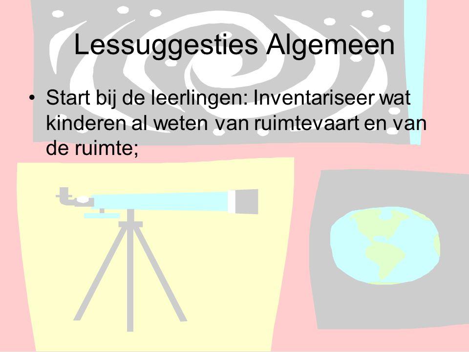 Lessuggesties Algemeen Start bij de leerlingen: Inventariseer wat kinderen al weten van ruimtevaart en van de ruimte;