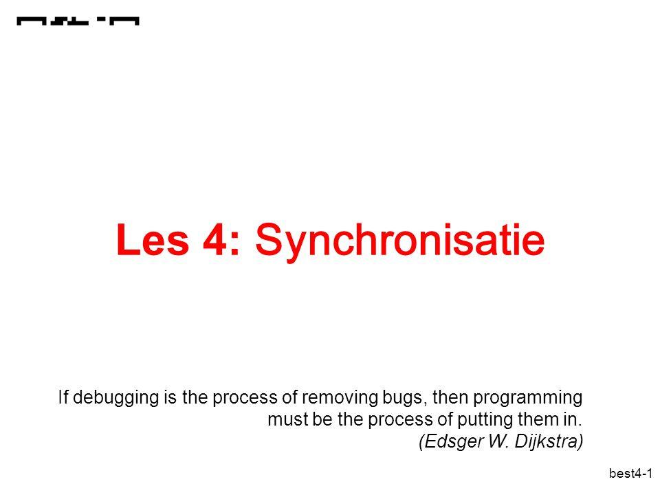 best4-52 synchronisatieprimitieven vanaf Java 1.5 Semaforen: –Semaphore sema = new Semaphore(1); Reentrant locks: –Lock Key = new ReentrantLock(); –Key.lock() –Key.unlock() Conditieveranderlijken –Condition condvar = key.newCondition(); –condvar.await() –condvar.signal()