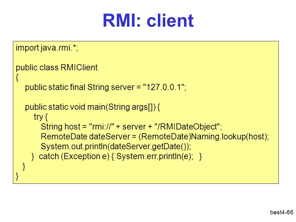 RMI: client best4-66 import java.rmi.*; public class RMIClient { public static final String server =