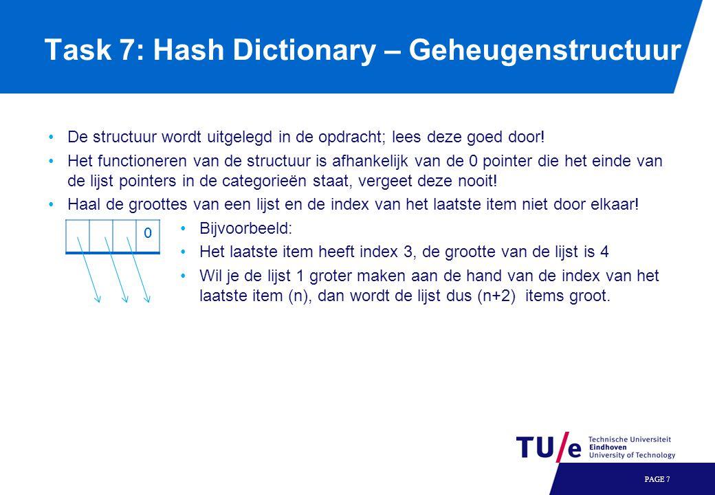 PAGE 7 Task 7: Hash Dictionary – Geheugenstructuur De structuur wordt uitgelegd in de opdracht; lees deze goed door.