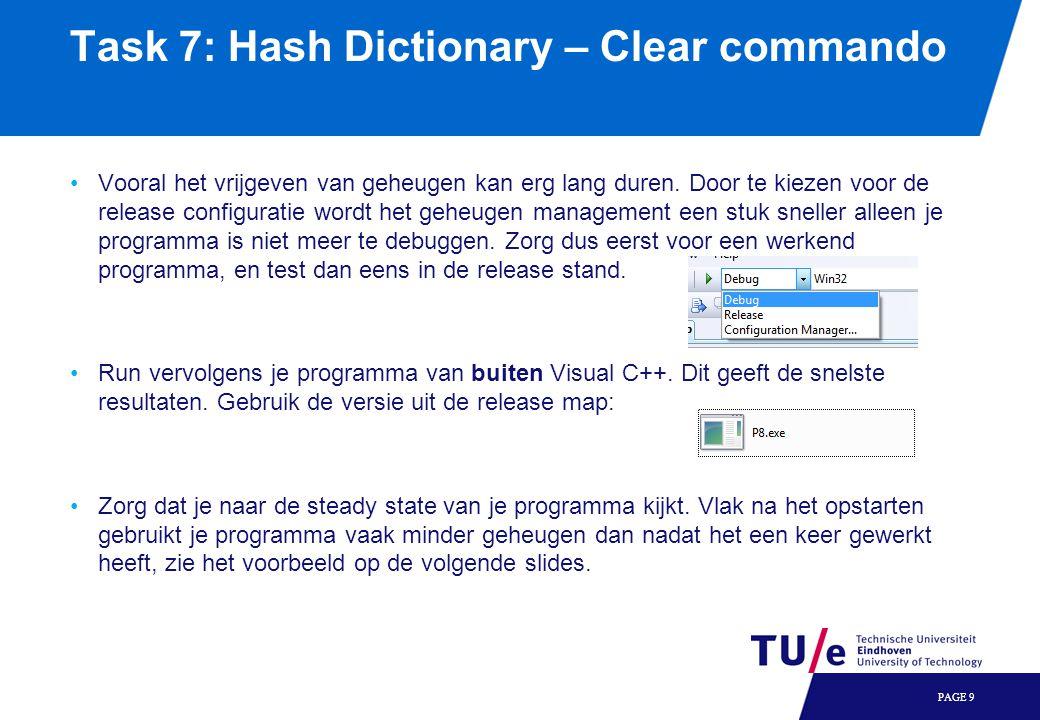Startup geheugengebruik: In dit voobeeld: 7104kb Geheugengebruik na read 1000000: Bijv: 81.624kb PAGE 10 Task 7: Hash Dictionary – Clear commando