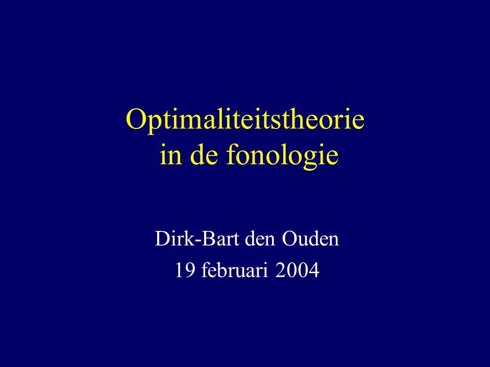 Optimaliteitstheorie in de fonologie Dirk-Bart den Ouden 19 februari 2004