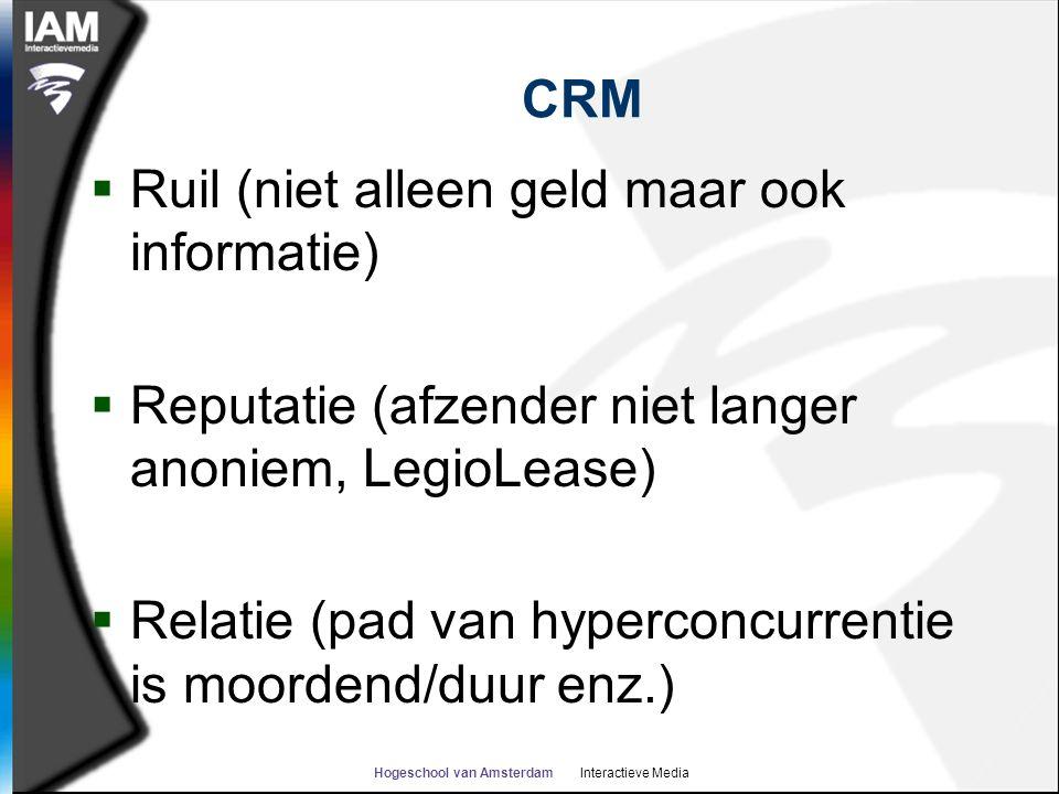 Hogeschool van Amsterdam Interactieve Media CRM  Ruil (niet alleen geld maar ook informatie)  Reputatie (afzender niet langer anoniem, LegioLease) 