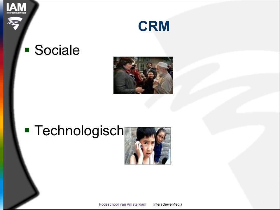 Hogeschool van Amsterdam Interactieve Media CRM  Sociale  Technologische
