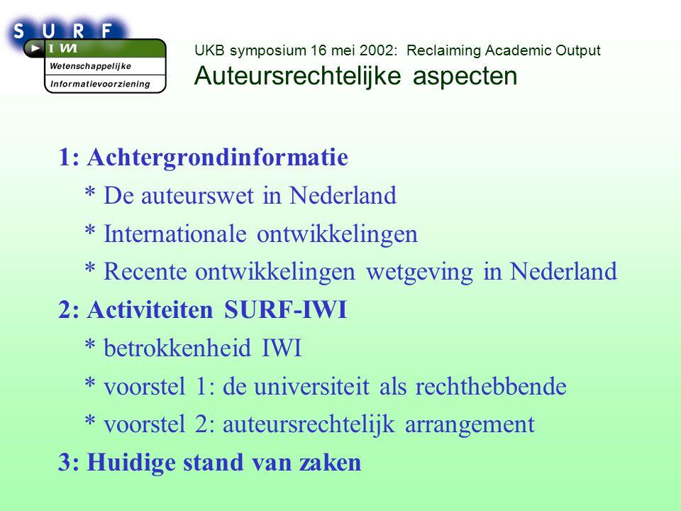 UKB symposium 16 mei 2002: Reclaiming Academic Output Achtergrondinformatie - auteurswet Definitie auteursrecht (Auteurswet 1912): het auteursrecht is het uitsluitend recht van de maker van een werk van letterkunde, wetenschap of kunst, om dit werk openbaar te maken of te verveelvoudigen