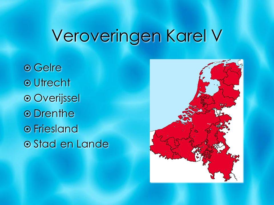 Veroveringen Karel V  Gelre  Utrecht  Overijssel  Drenthe  Friesland  Stad en Lande  Gelre  Utrecht  Overijssel  Drenthe  Friesland  Stad