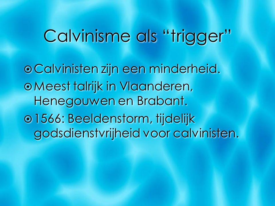 """Calvinisme als """"trigger""""  Calvinisten zijn een minderheid.  Meest talrijk in Vlaanderen, Henegouwen en Brabant.  1566: Beeldenstorm, tijdelijk gods"""