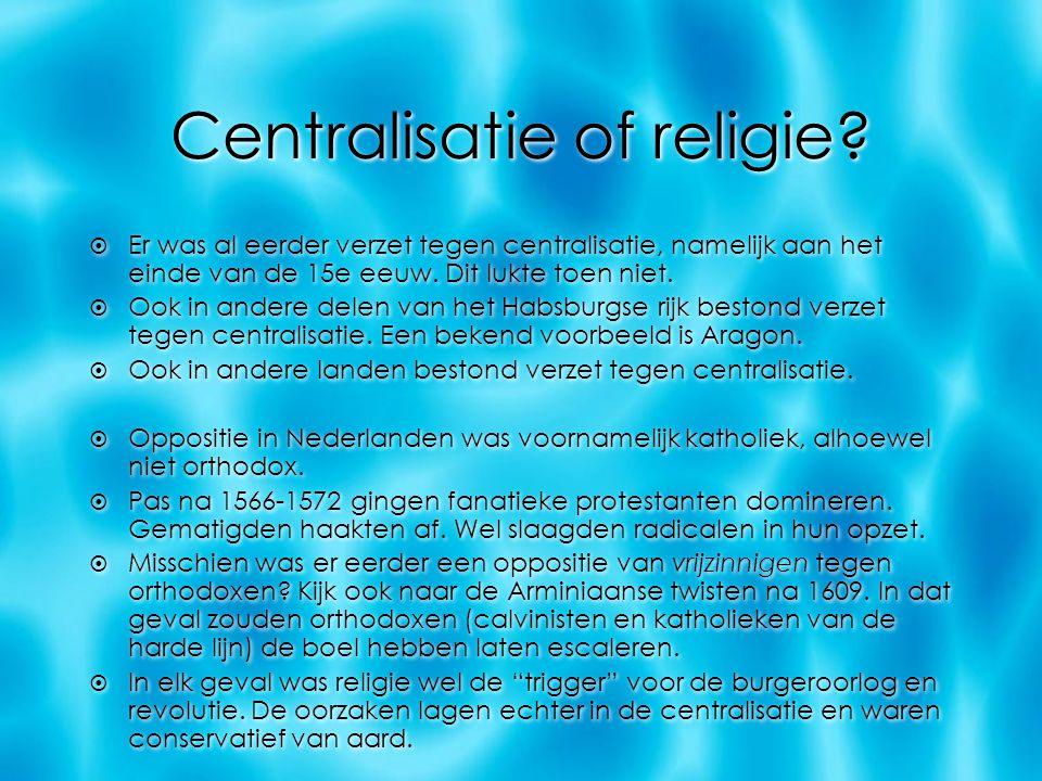 Centralisatie of religie?  Er was al eerder verzet tegen centralisatie, namelijk aan het einde van de 15e eeuw. Dit lukte toen niet.  Ook in andere