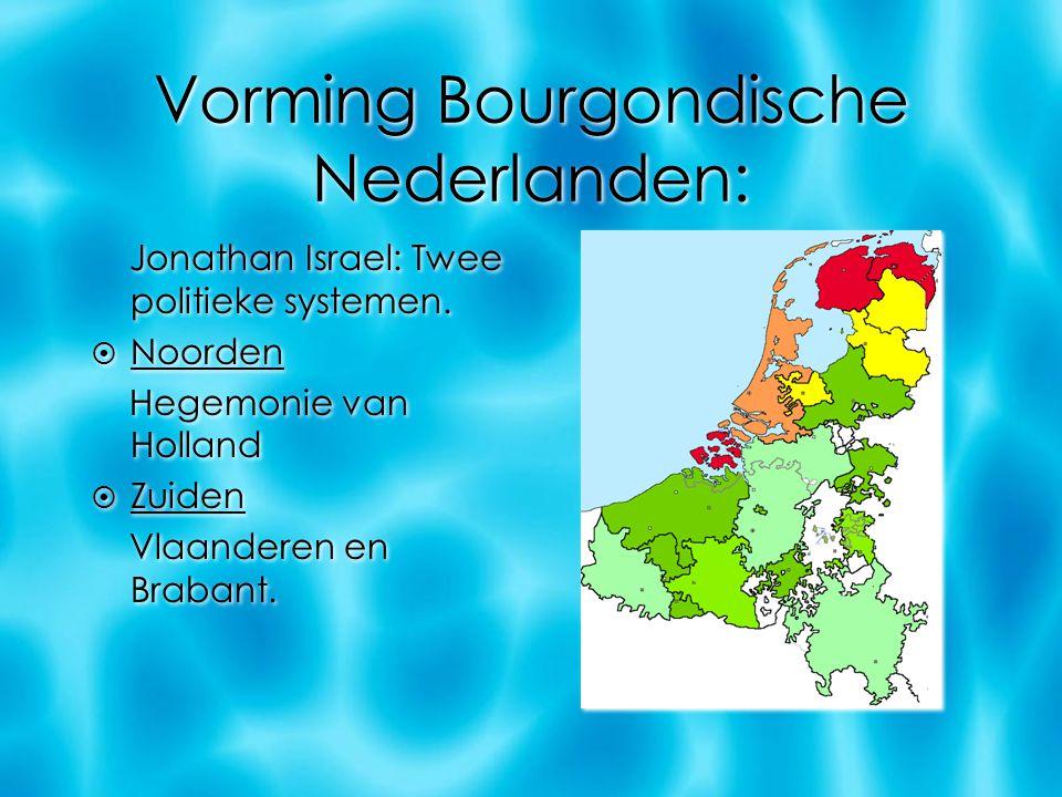 Vorming Bourgondische Nederlanden: Jonathan Israel: Twee politieke systemen.  Noorden Hegemonie van Holland  Zuiden Vlaanderen en Brabant. Jonathan