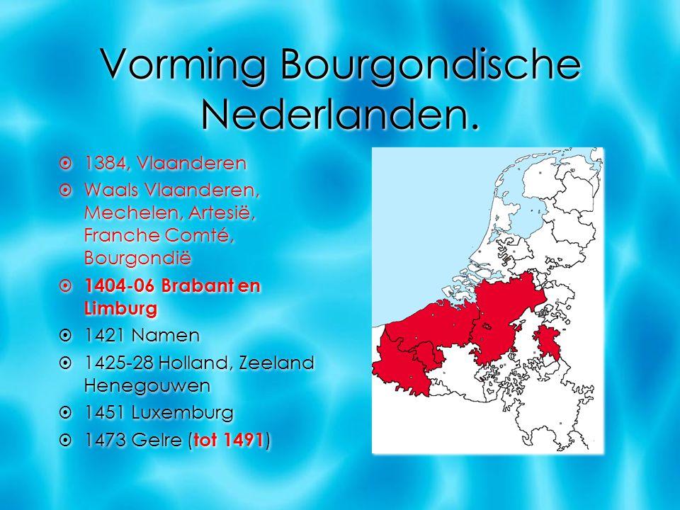 Vorming Bourgondische Nederlanden.  1384, Vlaanderen  Waals Vlaanderen, Mechelen, Artesië, Franche Comté, Bourgondië  1404-06 Brabant en Limburg 