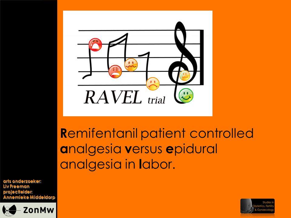 arts onderzoeker: Liv Freeman projectleider: Annemieke Middeldorp R emifentanil patient controlled a nalgesia v ersus e pidural analgesia in l abor.