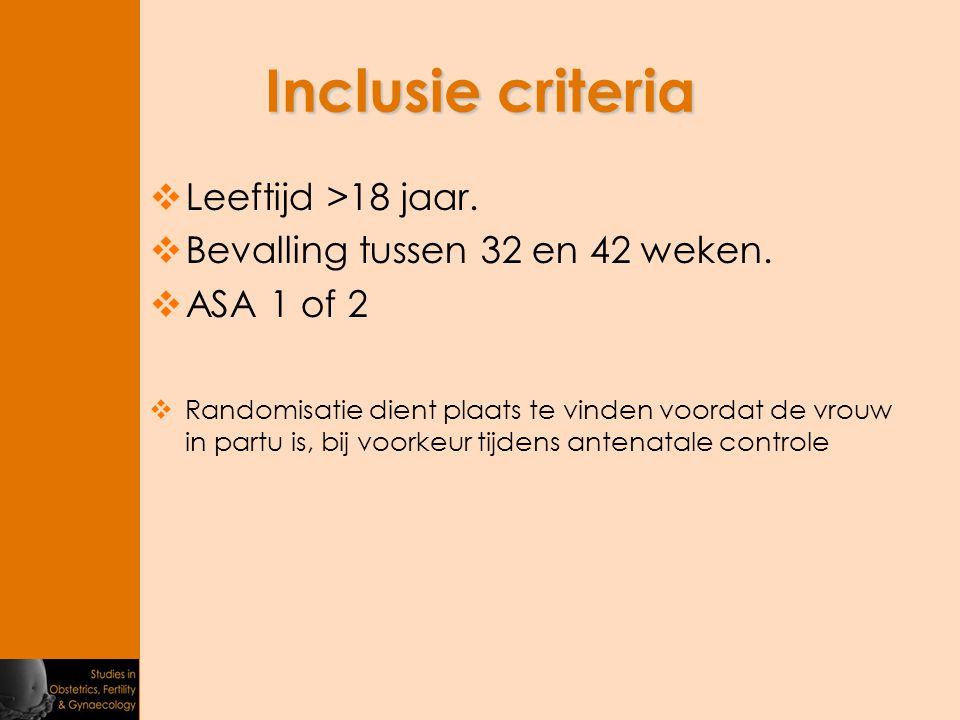 Inclusie criteria  Leeftijd >18 jaar.  Bevalling tussen 32 en 42 weken.  ASA 1 of 2  Randomisatie dient plaats te vinden voordat de vrouw in partu