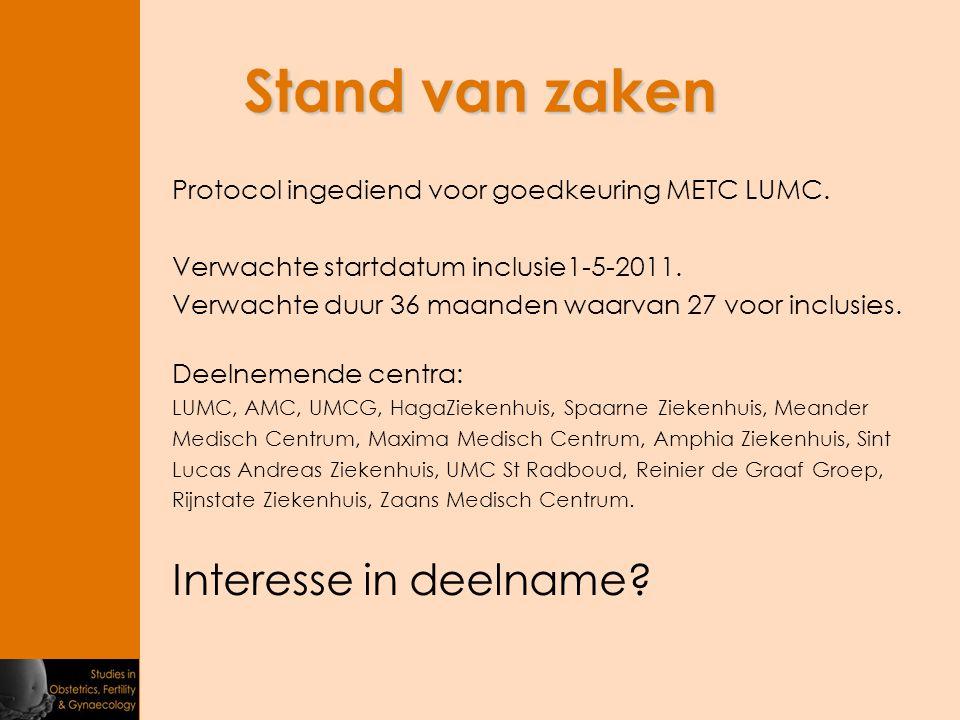 Stand van zaken Protocol ingediend voor goedkeuring METC LUMC. Verwachte startdatum inclusie1-5-2011. Verwachte duur 36 maanden waarvan 27 voor inclus