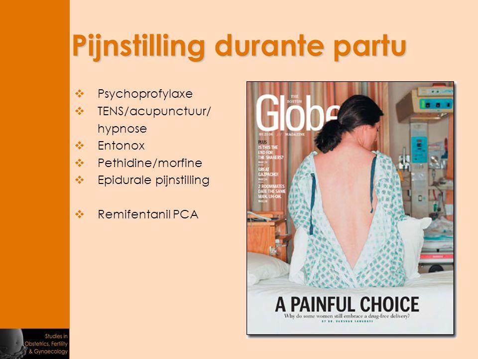 Pijnstilling durante partu  Psychoprofylaxe  TENS/acupunctuur/ hypnose  Entonox  Pethidine/morfine  Epidurale pijnstilling  Remifentanil PCA
