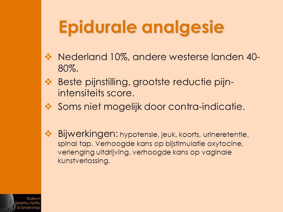 Epidurale analgesie  Nederland 10%, andere westerse landen 40- 80%.  Beste pijnstilling, grootste reductie pijn- intensiteits score.  Soms niet mog