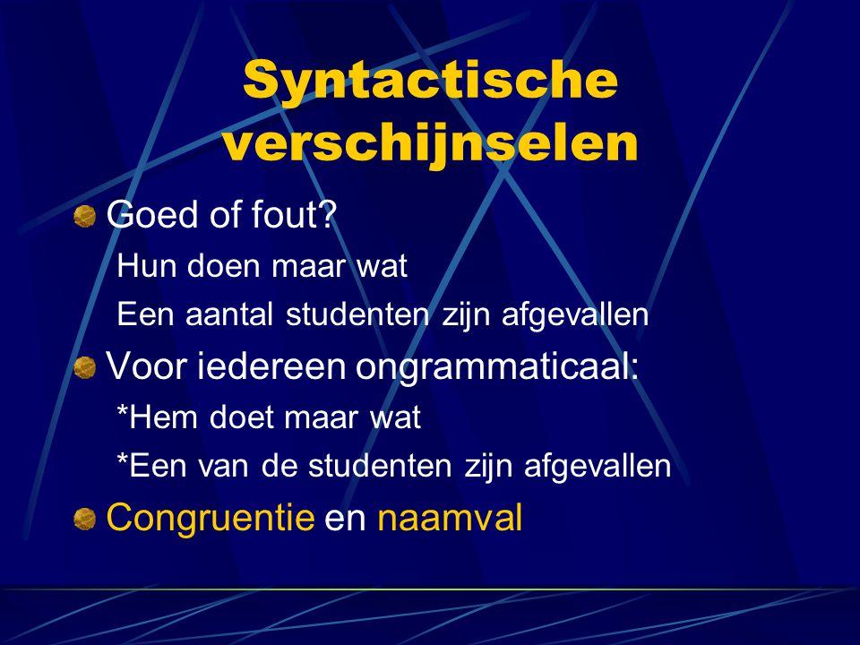 Syntactische verschijnselen Goed of fout? Hun doen maar wat Een aantal studenten zijn afgevallen Voor iedereen ongrammaticaal: *Hem doet maar wat *Een