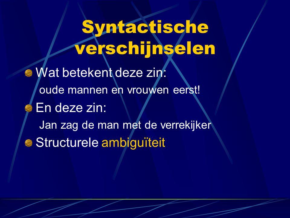 Syntactische verschijnselen Wat betekent deze zin: oude mannen en vrouwen eerst! En deze zin: Jan zag de man met de verrekijker Structurele ambiguïtei