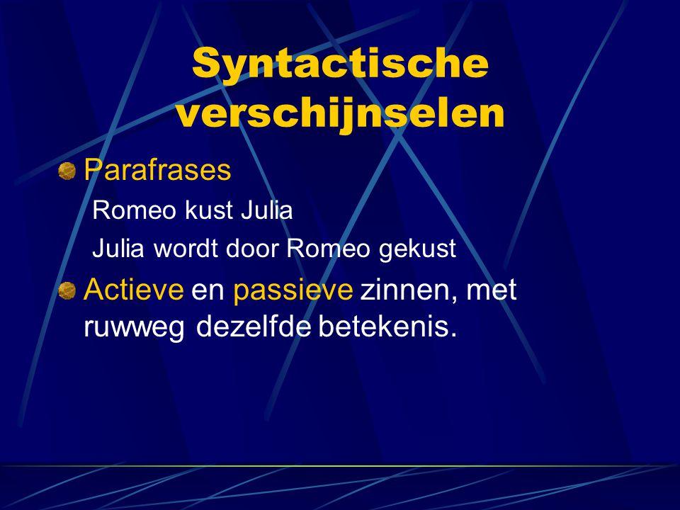 Syntactische verschijnselen Parafrases Romeo kust Julia Julia wordt door Romeo gekust Actieve en passieve zinnen, met ruwweg dezelfde betekenis.