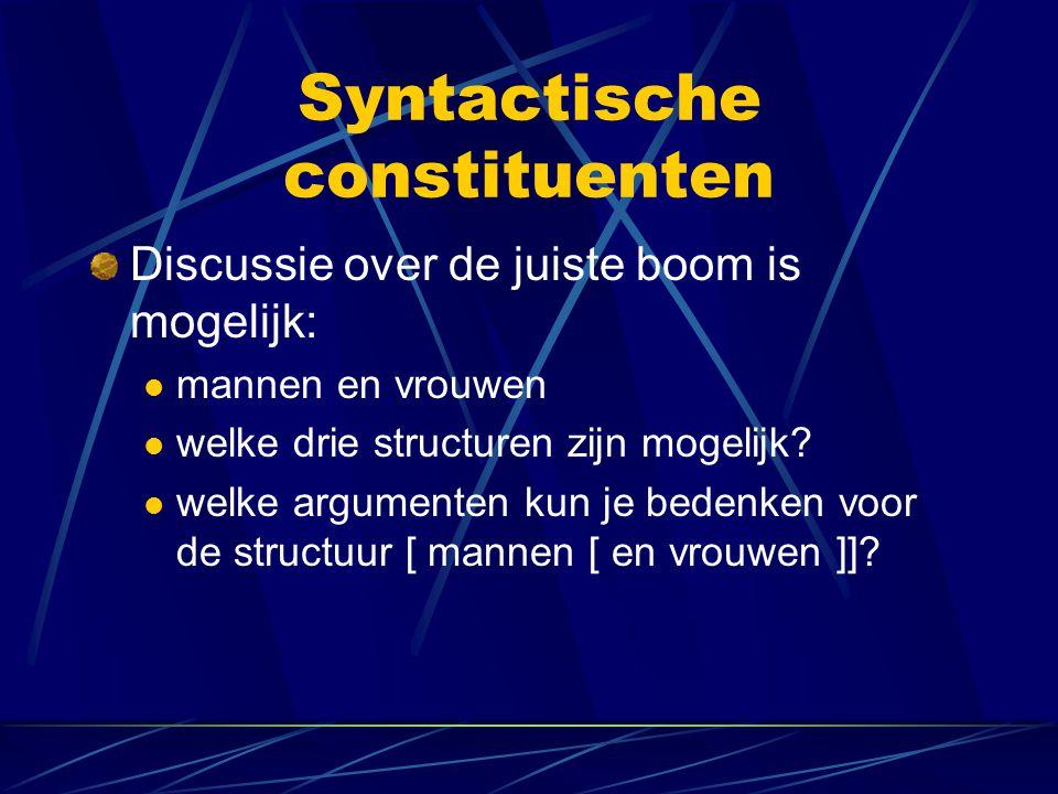 Syntactische constituenten Discussie over de juiste boom is mogelijk: mannen en vrouwen welke drie structuren zijn mogelijk.