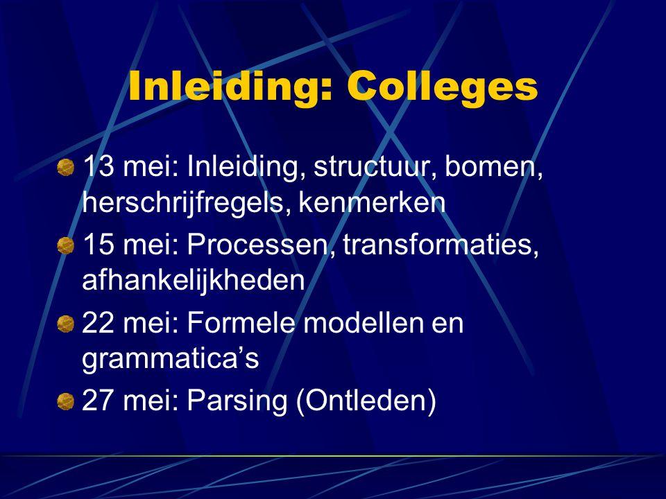 Inleiding: Colleges 13 mei: Inleiding, structuur, bomen, herschrijfregels, kenmerken 15 mei: Processen, transformaties, afhankelijkheden 22 mei: Formele modellen en grammatica's 27 mei: Parsing (Ontleden)
