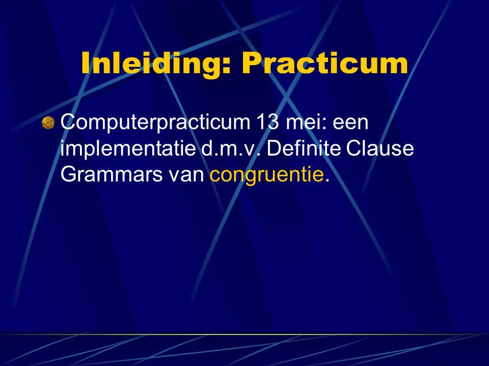 Inleiding: Practicum Computerpracticum 13 mei: een implementatie d.m.v. Definite Clause Grammars van congruentie.