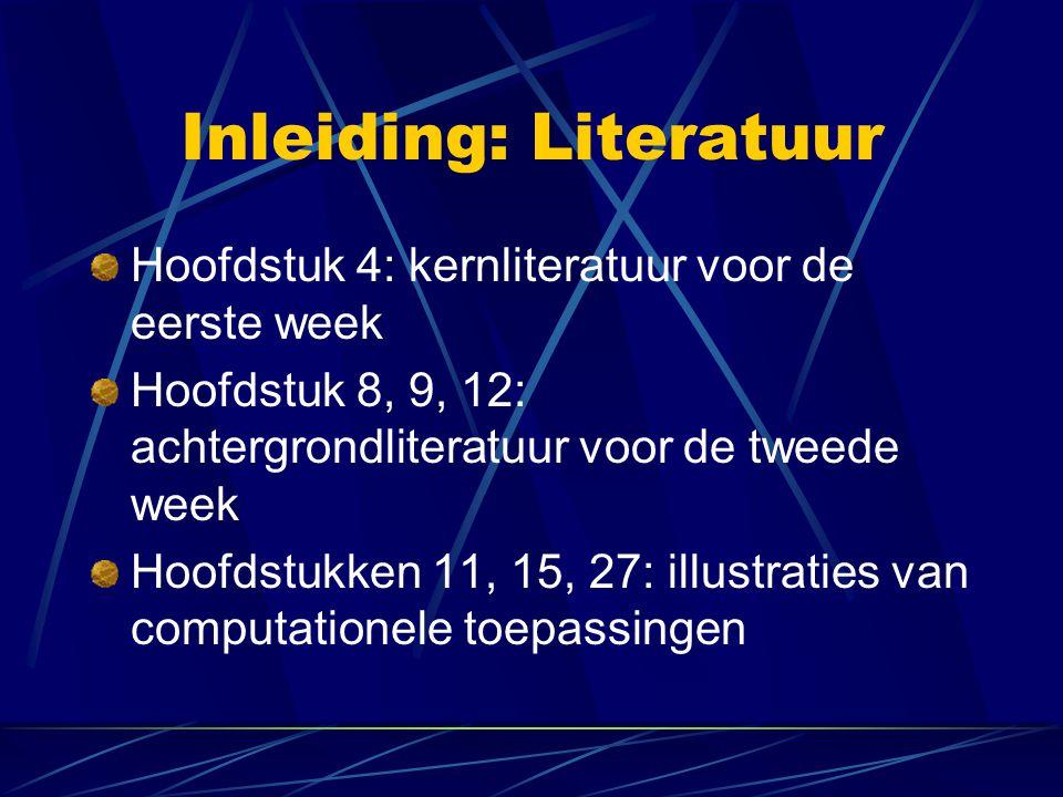 Inleiding: Literatuur Hoofdstuk 4: kernliteratuur voor de eerste week Hoofdstuk 8, 9, 12: achtergrondliteratuur voor de tweede week Hoofdstukken 11, 1