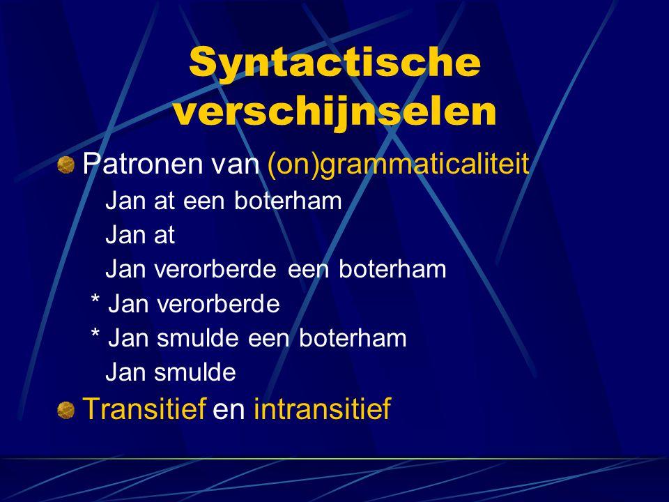 Syntactische verschijnselen Patronen van (on)grammaticaliteit Jan at een boterham Jan at Jan verorberde een boterham * Jan verorberde * Jan smulde een