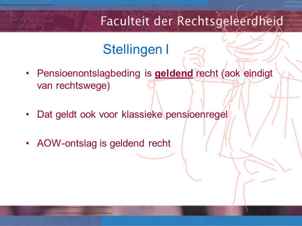 Stellingen I Pensioenontslagbeding is geldend recht (aok eindigt van rechtswege) Dat geldt ook voor klassieke pensioenregel AOW-ontslag is geldend recht