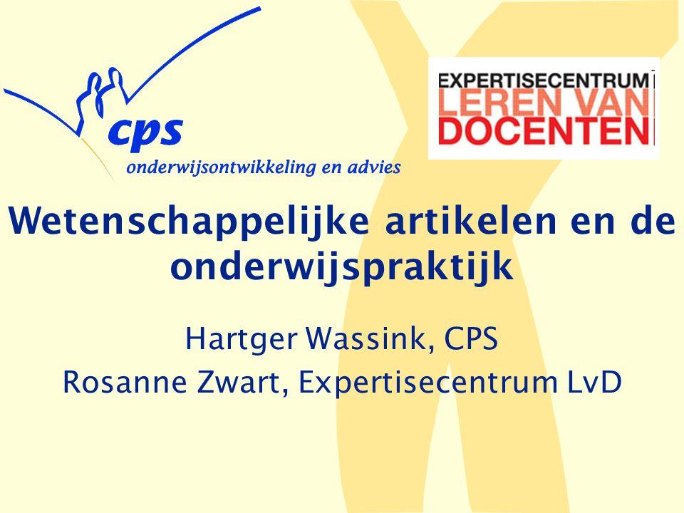 Wetenschappelijke artikelen en de onderwijspraktijk Hartger Wassink, CPS Rosanne Zwart, Expertisecentrum LvD