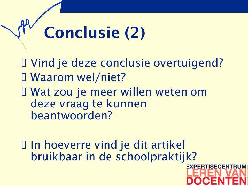 Conclusie (2)  Vind je deze conclusie overtuigend?  Waarom wel/niet?  Wat zou je meer willen weten om deze vraag te kunnen beantwoorden?  In hoeve