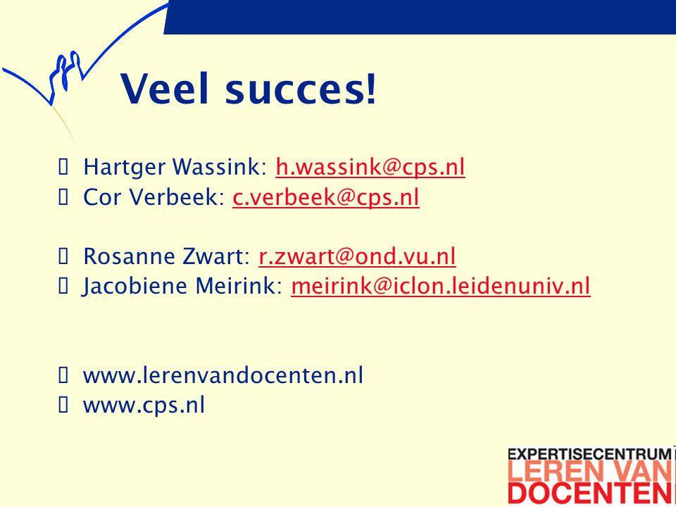 Veel succes!  Hartger Wassink: h.wassink@cps.nlh.wassink@cps.nl  Cor Verbeek: c.verbeek@cps.nlc.verbeek@cps.nl  Rosanne Zwart: r.zwart@ond.vu.nlr.z