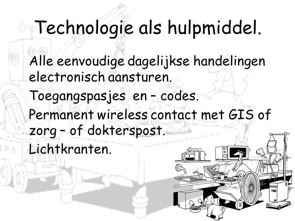 Technologie als hulpmiddel. Alle eenvoudige dagelijkse handelingen electronisch aansturen. Toegangspasjes en – codes. Permanent wireless contact met G