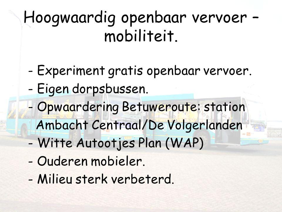 Hoogwaardig openbaar vervoer – mobiliteit. - Experiment gratis openbaar vervoer. - Eigen dorpsbussen. - Opwaardering Betuweroute: station Ambacht Cent