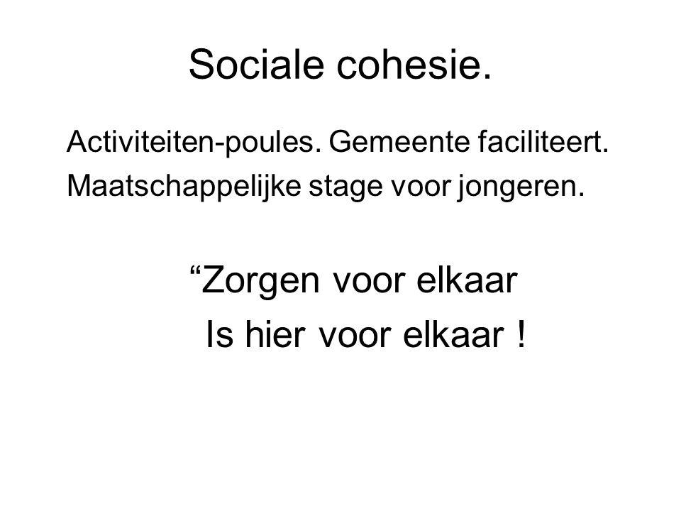"""Sociale cohesie. Activiteiten-poules. Gemeente faciliteert. Maatschappelijke stage voor jongeren. """"Zorgen voor elkaar Is hier voor elkaar !"""